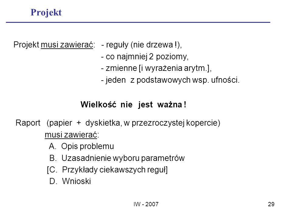 IW - 200729 Projekt Projekt musi zawierać: - reguły (nie drzewa !), - co najmniej 2 poziomy, - zmienne [i wyrażenia arytm.], - jeden z podstawowych ws
