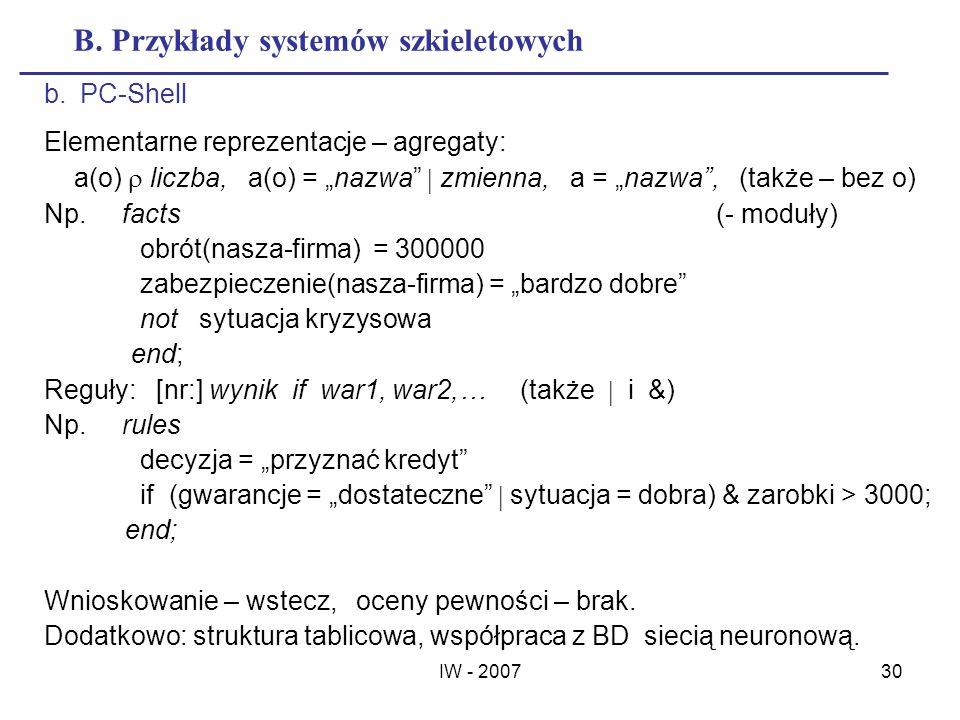 IW - 200730 B. Przykłady systemów szkieletowych b.PC-Shell Elementarne reprezentacje – agregaty: a(o) liczba, a(o) = nazwa zmienna, a = nazwa, (także