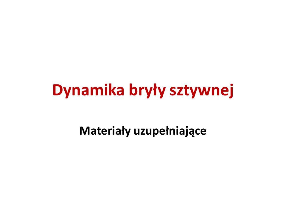 Dynamika bryły sztywnej Materiały uzupełniające