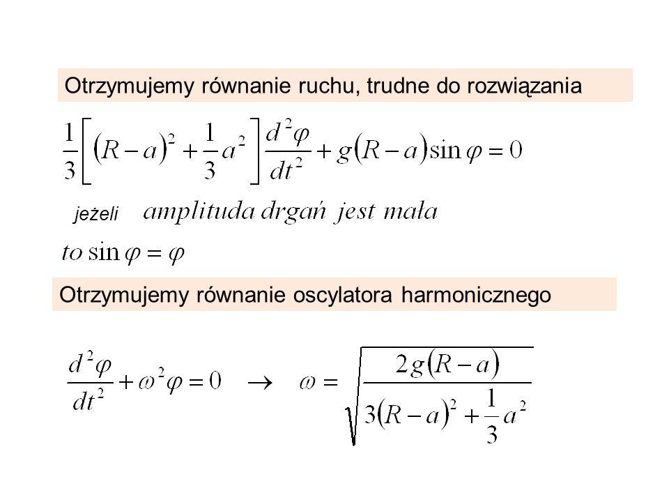 Otrzymujemy równanie ruchu, trudne do rozwiązania jeżeli Otrzymujemy równanie oscylatora harmonicznego