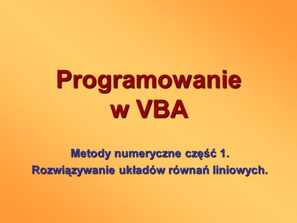 Programowanie w VBA Metody numeryczne część 1. Rozwiązywanie układów równań liniowych.