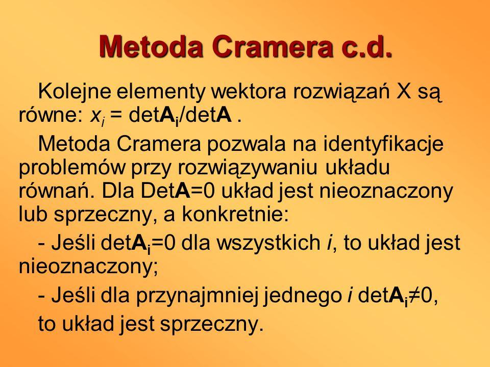Metoda Cramera c.d. Kolejne elementy wektora rozwiązań X są równe: x i = detA i /detA. Metoda Cramera pozwala na identyfikacje problemów przy rozwiązy