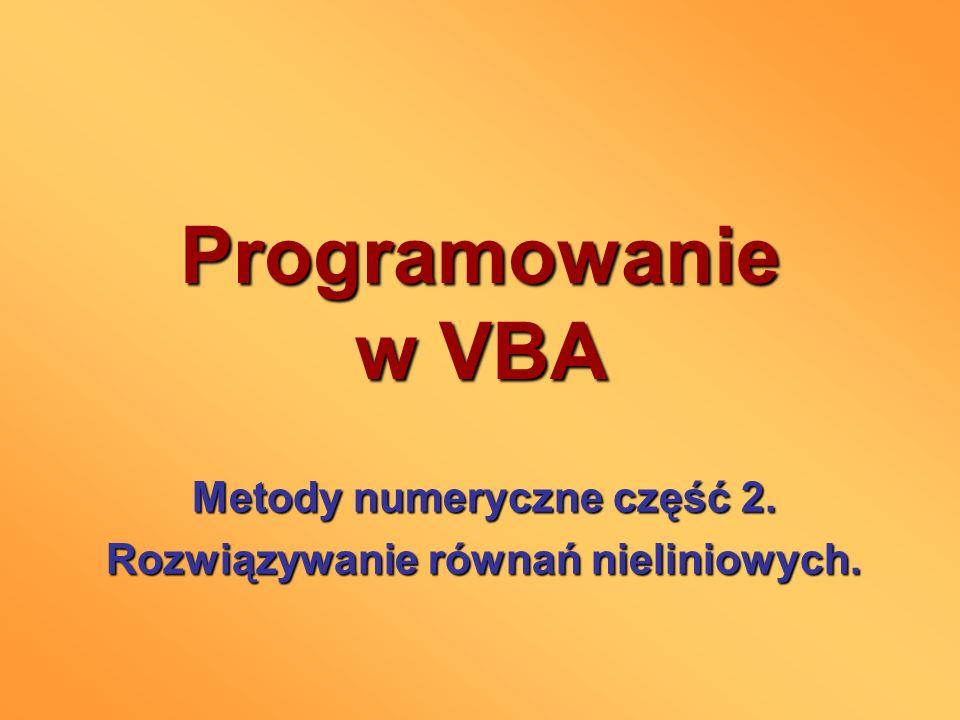 Programowanie w VBA Metody numeryczne część 2. Rozwiązywanie równań nieliniowych.