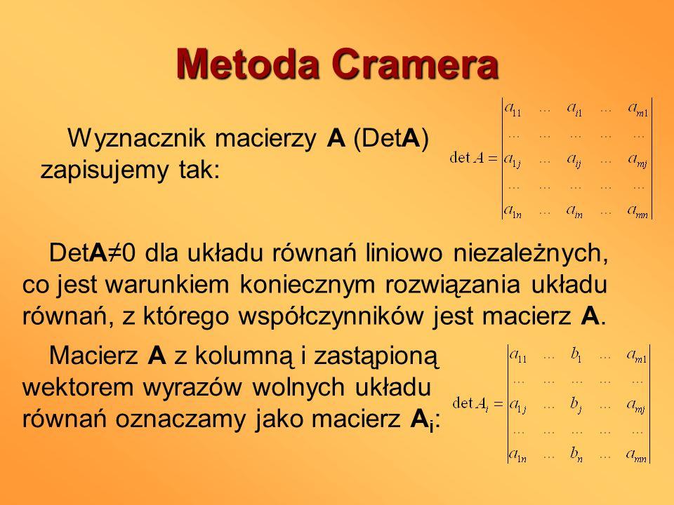 Metoda Cramera Wyznacznik macierzy A (DetA) zapisujemy tak: DetA0 dla układu równań liniowo niezależnych, co jest warunkiem koniecznym rozwiązania ukł