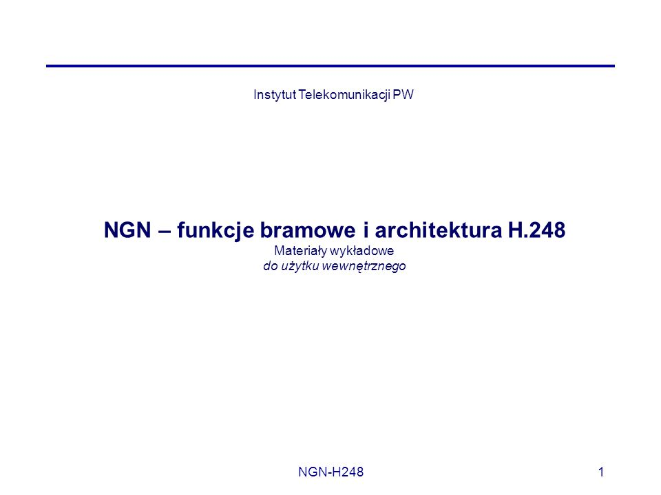 NGN-H2481 Instytut Telekomunikacji PW NGN – funkcje bramowe i architektura H.248 Materiały wykładowe do użytku wewnętrznego