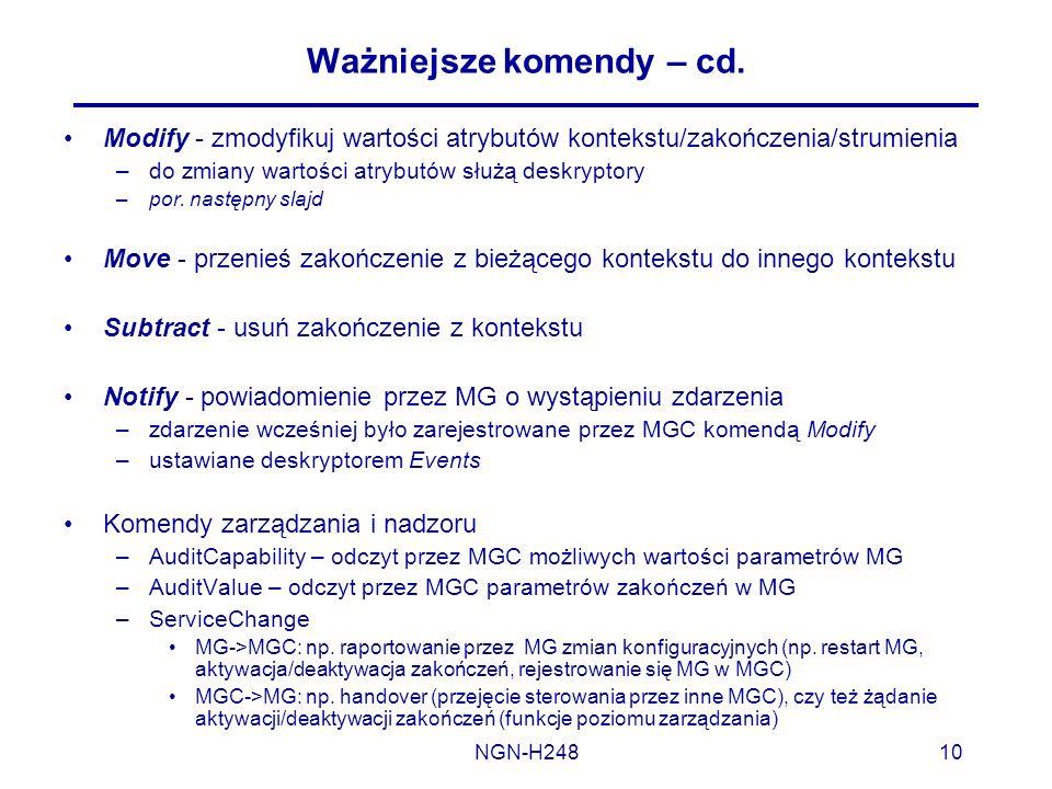 NGN-H24810 Ważniejsze komendy – cd. Modify - zmodyfikuj wartości atrybutów kontekstu/zakończenia/strumienia –do zmiany wartości atrybutów służą deskry