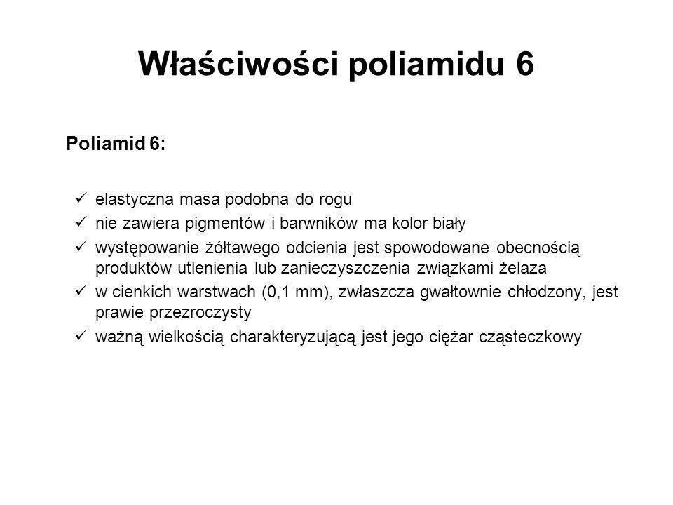 Właściwości poliamidu 6 Poliamid 6: elastyczna masa podobna do rogu nie zawiera pigmentów i barwników ma kolor biały występowanie żółtawego odcienia j