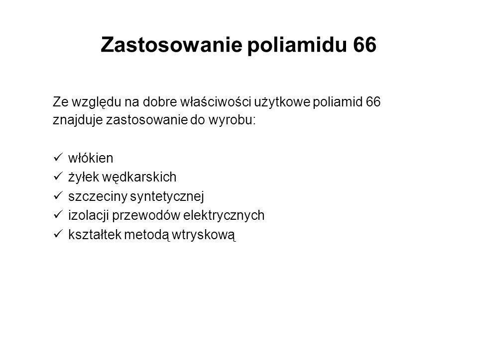 Zastosowanie poliamidu 66 Ze względu na dobre właściwości użytkowe poliamid 66 znajduje zastosowanie do wyrobu: włókien żyłek wędkarskich szczeciny sy
