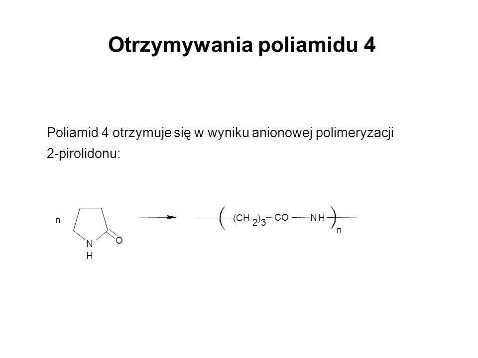 Otrzymywania poliamidu 4 Poliamid 4 otrzymuje się w wyniku anionowej polimeryzacji 2-pirolidonu: N H O n (CH 2 ) 3 CONH n