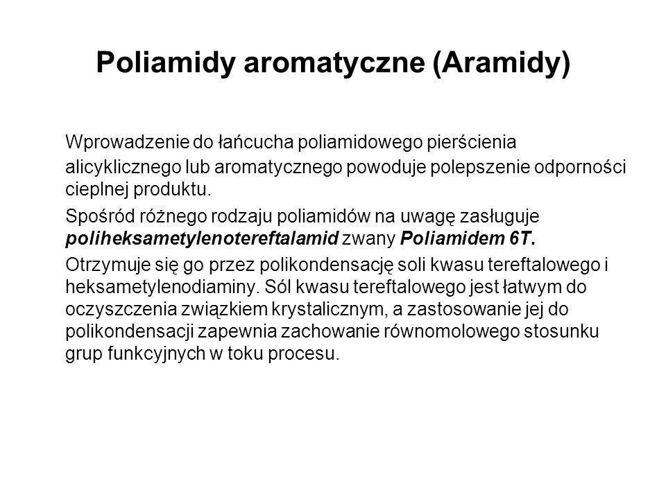 Poliamidy aromatyczne (Aramidy) Wprowadzenie do łańcucha poliamidowego pierścienia alicyklicznego lub aromatycznego powoduje polepszenie odporności ci