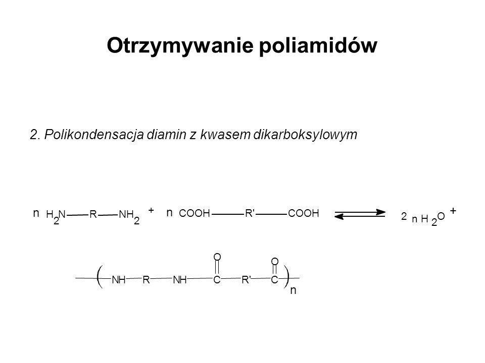Otrzymywanie poliamidów 2. Polikondensacja diamin z kwasem dikarboksylowym n n NH 2 RNH 2 COOHR'COOH NHRNHC O R'C O n 2 n H 2 O + +