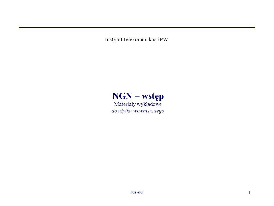 NGN1 NGN – wstęp Materiały wykładowe do użytku wewnętrznego Instytut Telekomunikacji PW