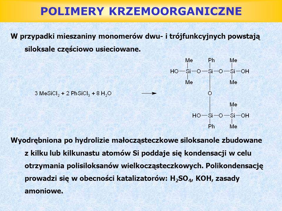POLIMERY KRZEMOORGANICZNE W przypadki mieszaniny monomerów dwu- i trójfunkcyjnych powstają siloksale częściowo usieciowane. Wyodrębniona po hydrolizie