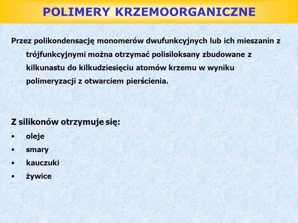 POLIMERY KRZEMOORGANICZNE Przez polikondensację monomerów dwufunkcyjnych lub ich mieszanin z trójfunkcyjnymi można otrzymać polisiloksany zbudowane z