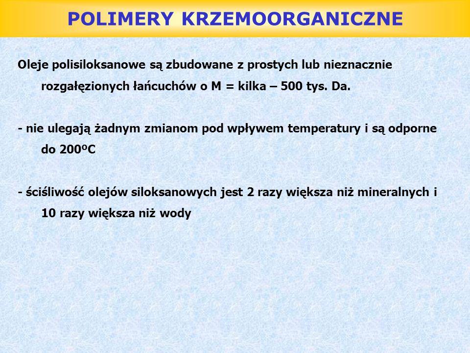 POLIMERY KRZEMOORGANICZNE Oleje polisiloksanowe są zbudowane z prostych lub nieznacznie rozgałęzionych łańcuchów o M = kilka – 500 tys. Da. - nie uleg