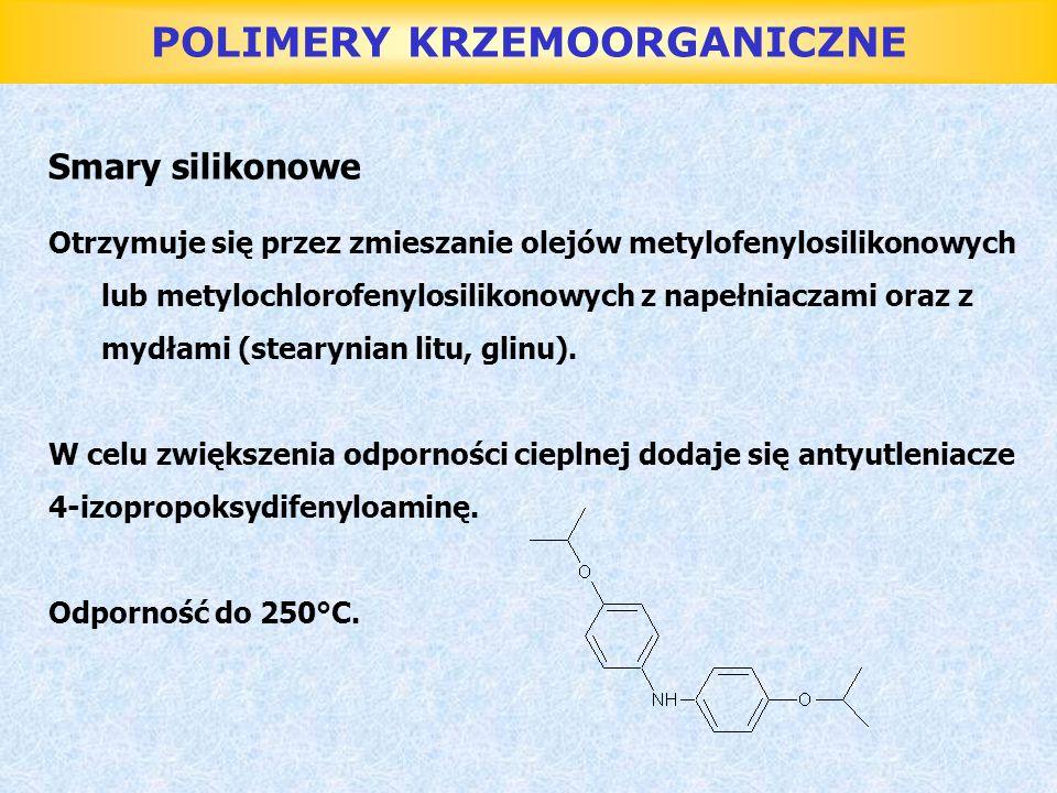 POLIMERY KRZEMOORGANICZNE Smary silikonowe Otrzymuje się przez zmieszanie olejów metylofenylosilikonowych lub metylochlorofenylosilikonowych z napełni