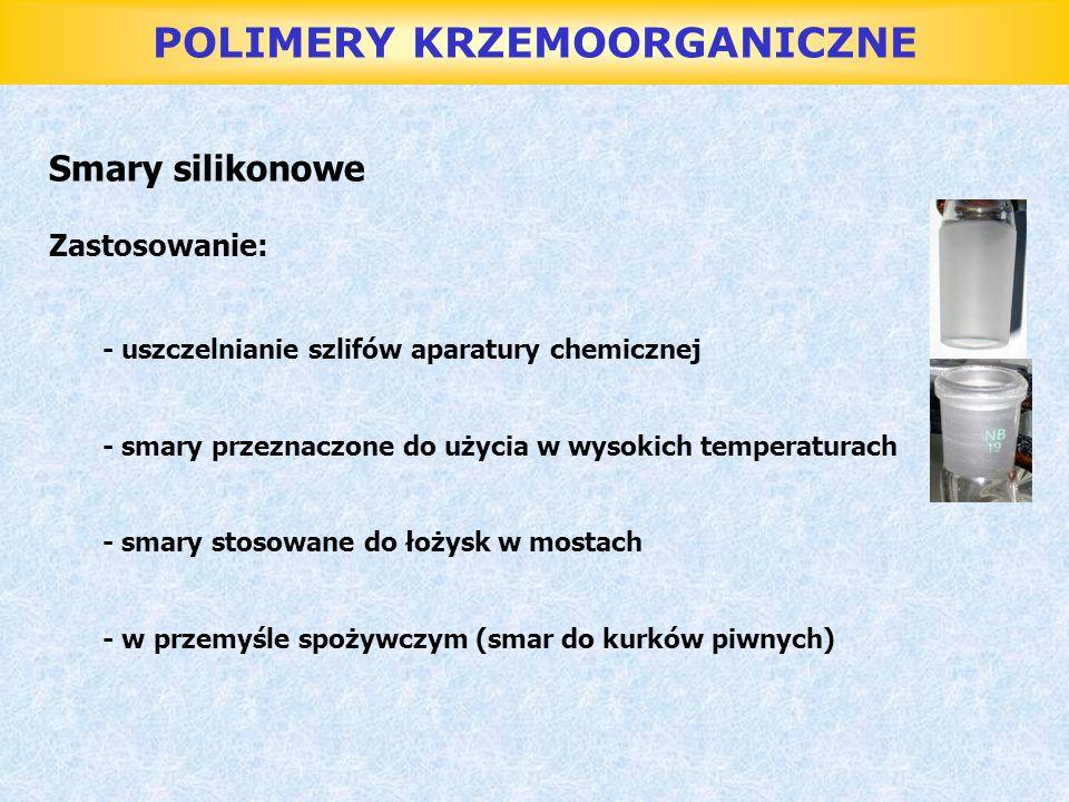 POLIMERY KRZEMOORGANICZNE Smary silikonowe Zastosowanie: - uszczelnianie szlifów aparatury chemicznej - smary przeznaczone do użycia w wysokich temper