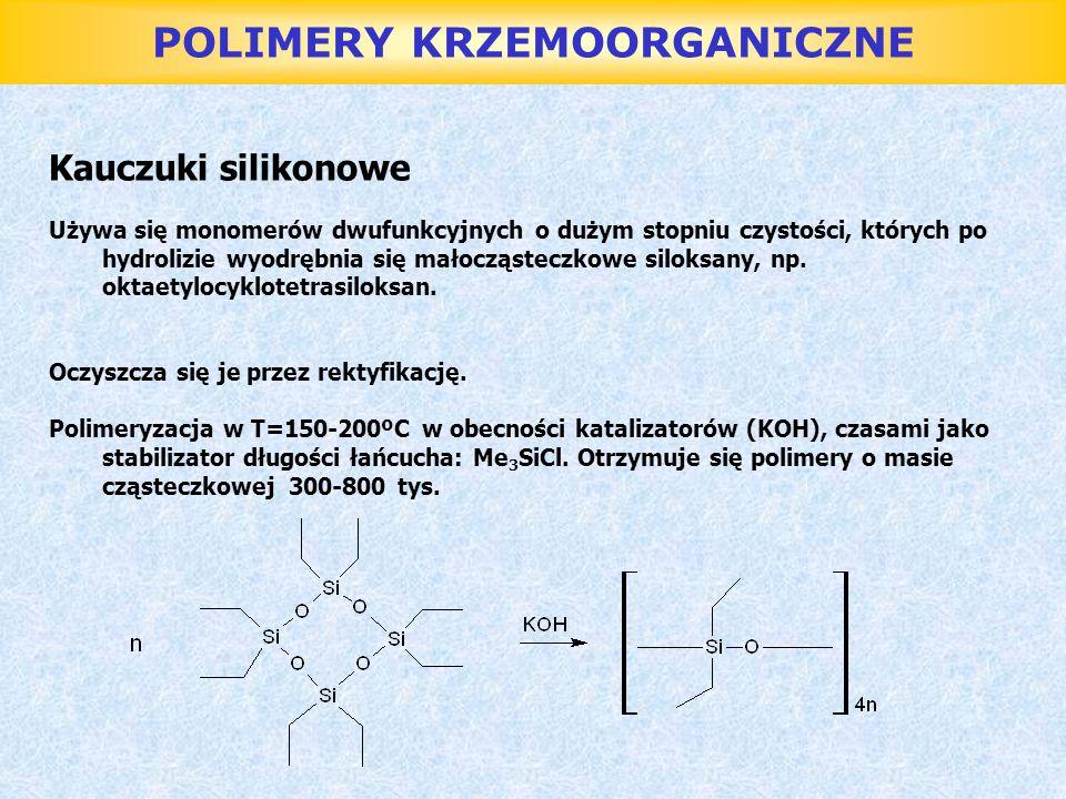 POLIMERY KRZEMOORGANICZNE Kauczuki silikonowe Używa się monomerów dwufunkcyjnych o dużym stopniu czystości, których po hydrolizie wyodrębnia się małoc