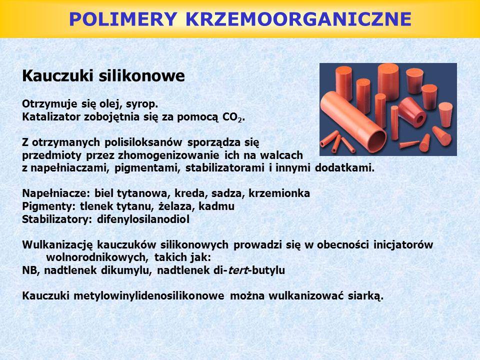 POLIMERY KRZEMOORGANICZNE Kauczuki silikonowe Otrzymuje się olej, syrop. Katalizator zobojętnia się za pomocą CO 2. Z otrzymanych polisiloksanów sporz