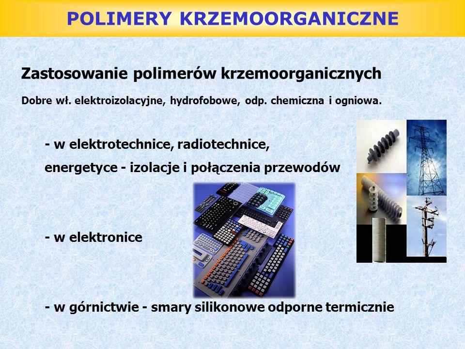 POLIMERY KRZEMOORGANICZNE Zastosowanie polimerów krzemoorganicznych Dobre wł. elektroizolacyjne, hydrofobowe, odp. chemiczna i ogniowa. - w elektrotec