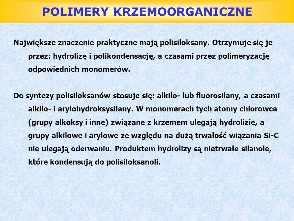 POLIMERY KRZEMOORGANICZNE Największe znaczenie praktyczne mają polisiloksany. Otrzymuje się je przez: hydrolizę i polikondensację, a czasami przez pol