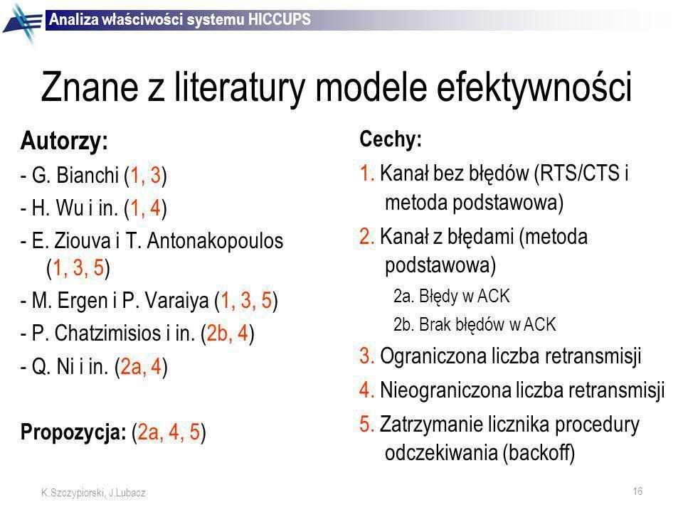16 K.Szczypiorski, J.Lubacz Znane z literatury modele efektywności Autorzy: - G. Bianchi (1, 3) - H. Wu i in. (1, 4) - E. Ziouva i T. Antonakopoulos (