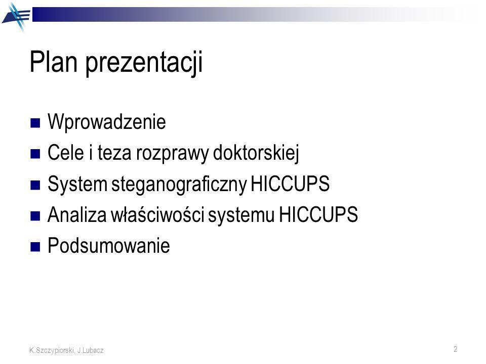 2 K.Szczypiorski, J.Lubacz Plan prezentacji Wprowadzenie Cele i teza rozprawy doktorskiej System steganograficzny HICCUPS Analiza właściwości systemu