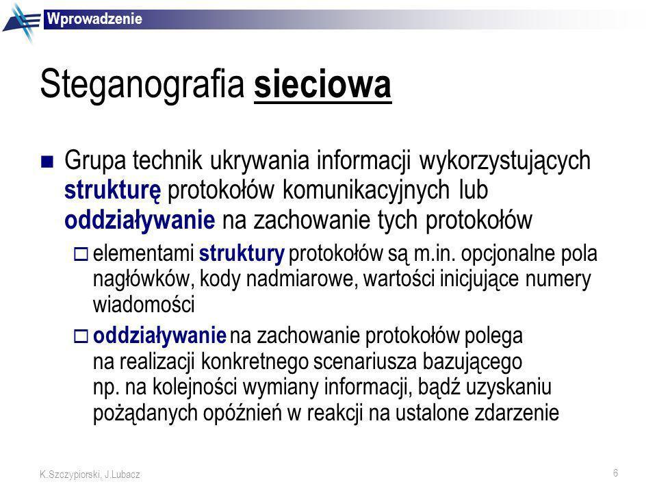 6 K.Szczypiorski, J.Lubacz Steganografia sieciowa Grupa technik ukrywania informacji wykorzystujących strukturę protokołów komunikacyjnych lub oddział