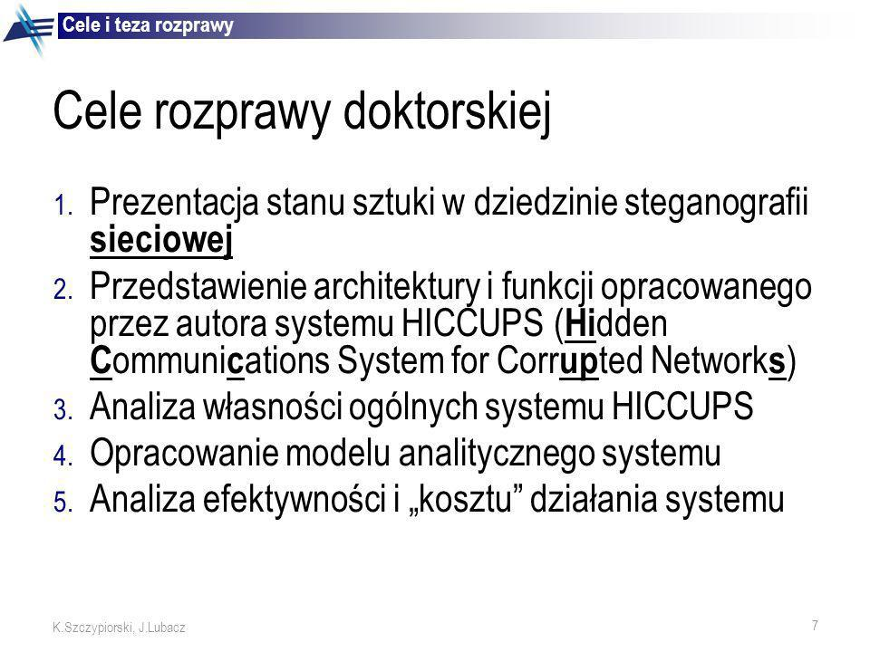 8 K.Szczypiorski, J.Lubacz System HICCUPS jest efektywną techniką steganograficzną dla bezprzewodowych sieci lokalnych wykorzystującą ramki z celowo niepoprawnie stworzonymi sumami kontrolnymi Teza rozprawy doktorskiej Cele i teza rozprawy