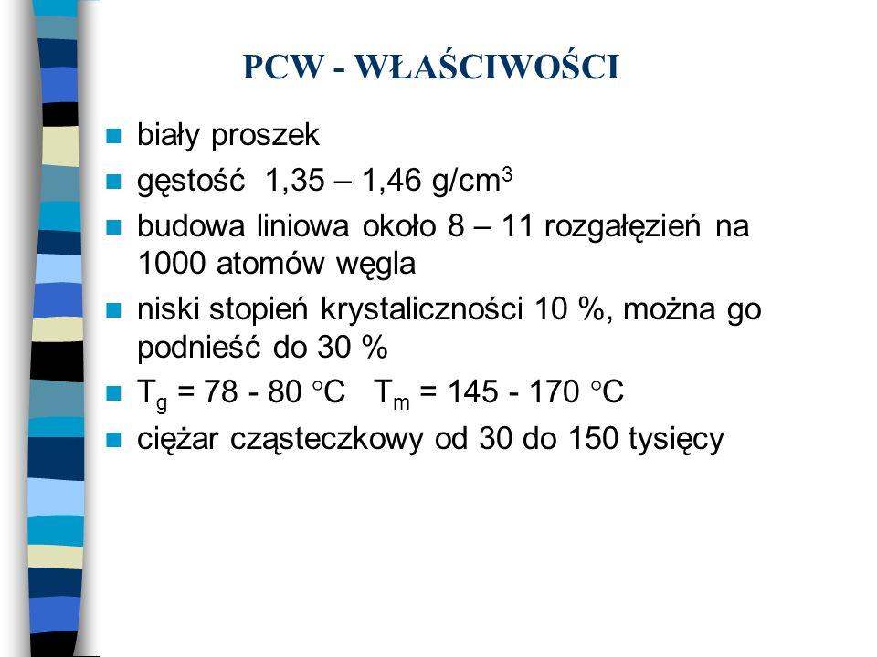 PCW - WŁAŚCIWOŚCI biały proszek gęstość 1,35 – 1,46 g/cm 3 budowa liniowa około 8 – 11 rozgałęzień na 1000 atomów węgla niski stopień krystaliczności