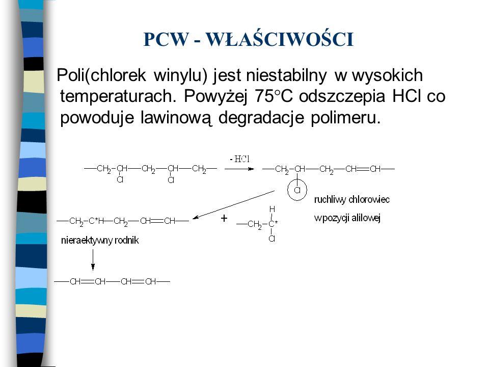 PCW - WŁAŚCIWOŚCI Poli(chlorek winylu) jest niestabilny w wysokich temperaturach. Powyżej 75°C odszczepia HCl co powoduje lawinową degradacje polimeru