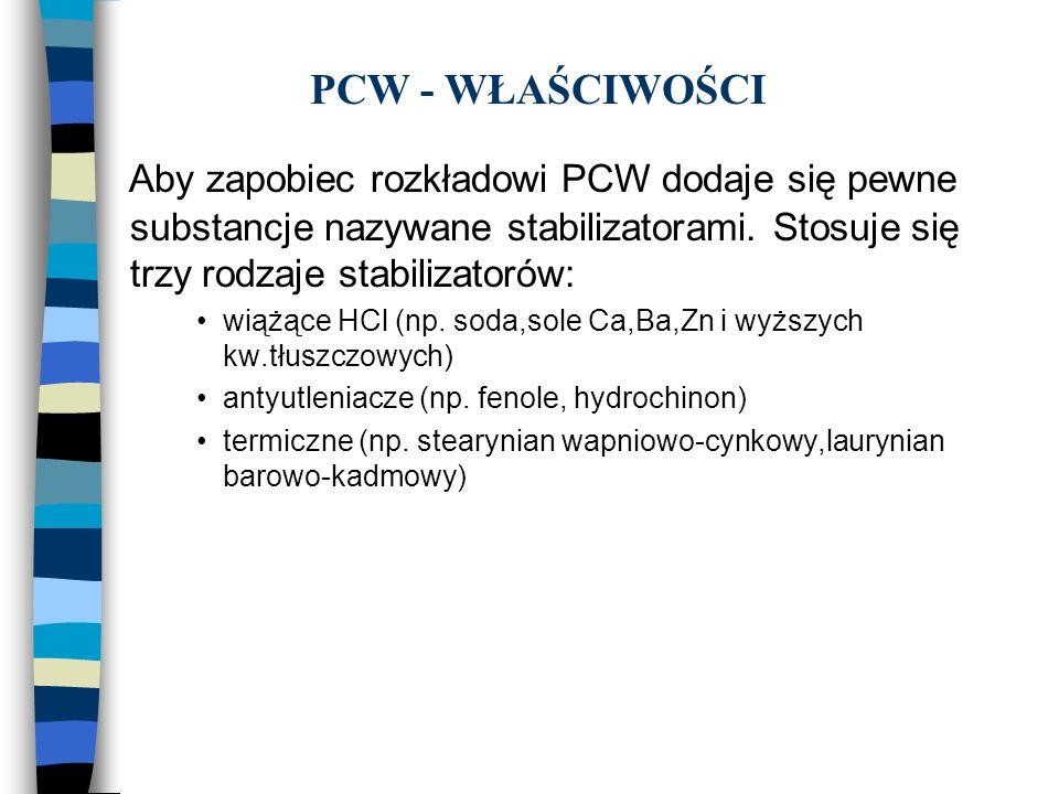 PCW - WŁAŚCIWOŚCI Aby zapobiec rozkładowi PCW dodaje się pewne substancje nazywane stabilizatorami. Stosuje się trzy rodzaje stabilizatorów: wiążące H