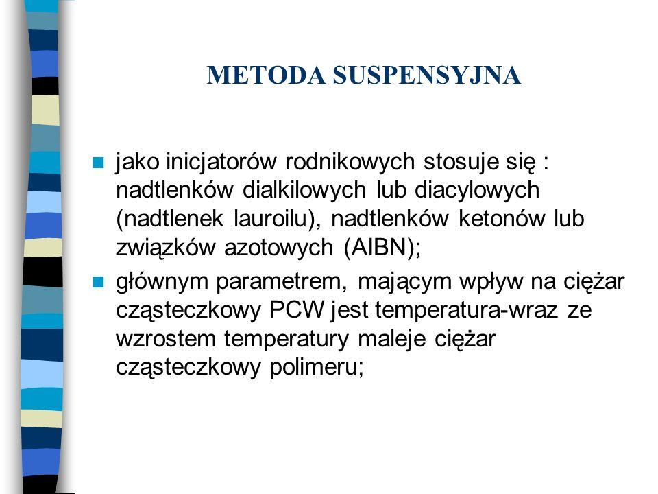 METODA SUSPENSYJNA jako inicjatorów rodnikowych stosuje się : nadtlenków dialkilowych lub diacylowych (nadtlenek lauroilu), nadtlenków ketonów lub zwi