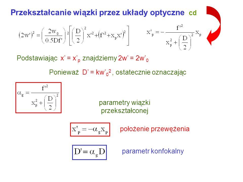 Przekształcanie wiązki przez układy optyczne cd -x p -x F F xpxp x 2w2w 0 2w n = 1 2w 0 -z Ponieważ Po uwzględnieniu relacji i po przekształceniach Z