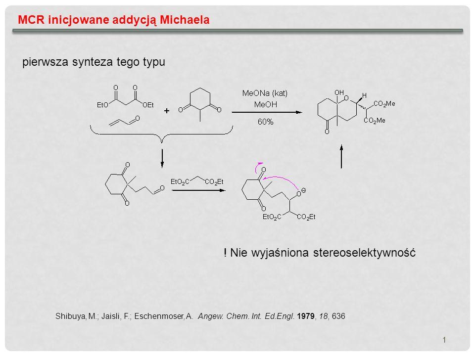 MCR inicjowane addycją Michaela - reakcje enancjoselektywne rozwinięcie metody MCR Michael-aldol: bardziej złożone organokatalizatory Wang, J.; Li, H.; Xie, H.; Zu, L.; Shen, X.; Wang, W.