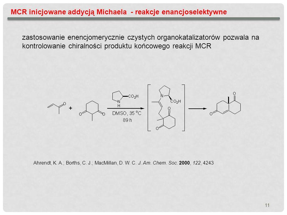 MCR inicjowane addycją Michaela - reakcje enancjoselektywne zastosowanie enencjomerycznie czystych organokatalizatorów pozwala na kontrolowanie chiral