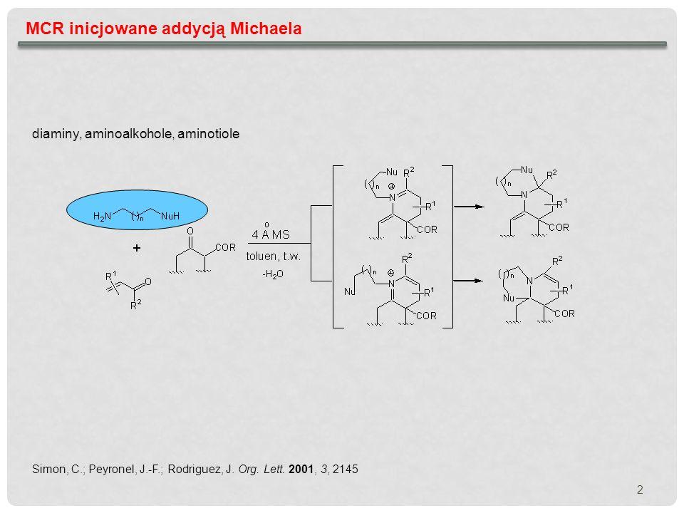 MCR inicjowane addycją Michaela Simon, C.; Peyronel, J.-F.; Rodriguez, J. Org. Lett. 2001, 3, 2145 diaminy, aminoalkohole, aminotiole 2