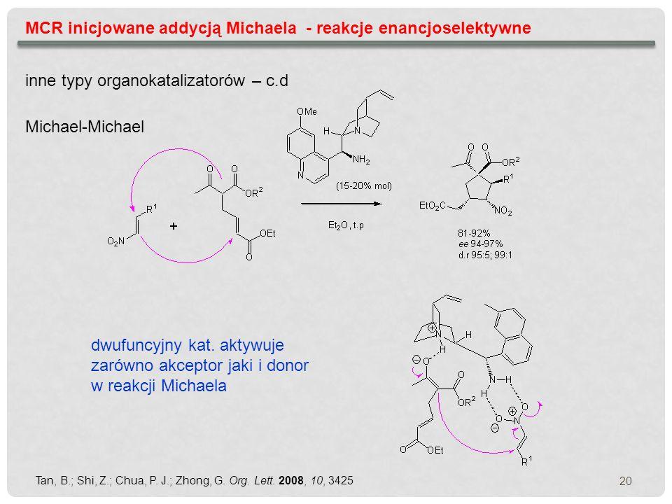 MCR inicjowane addycją Michaela - reakcje enancjoselektywne inne typy organokatalizatorów – c.d Tan, B.; Shi, Z.; Chua, P. J.; Zhong, G. Org. Lett. 20