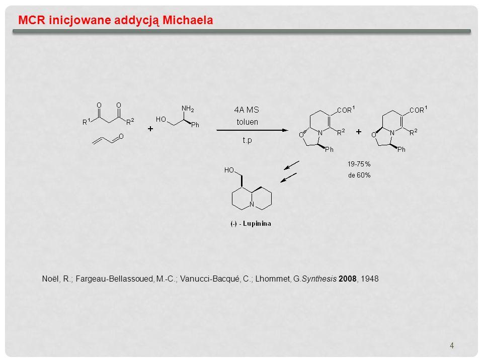 MCR inicjowane addycją Michaela - reakcje enancjoselektywne Michael-MBH (Morita-Baylis-Hillman) Cabrera, S.; Aleman, J.; Bolze, P.; Bertelsen, S.; Jørgensen, K.