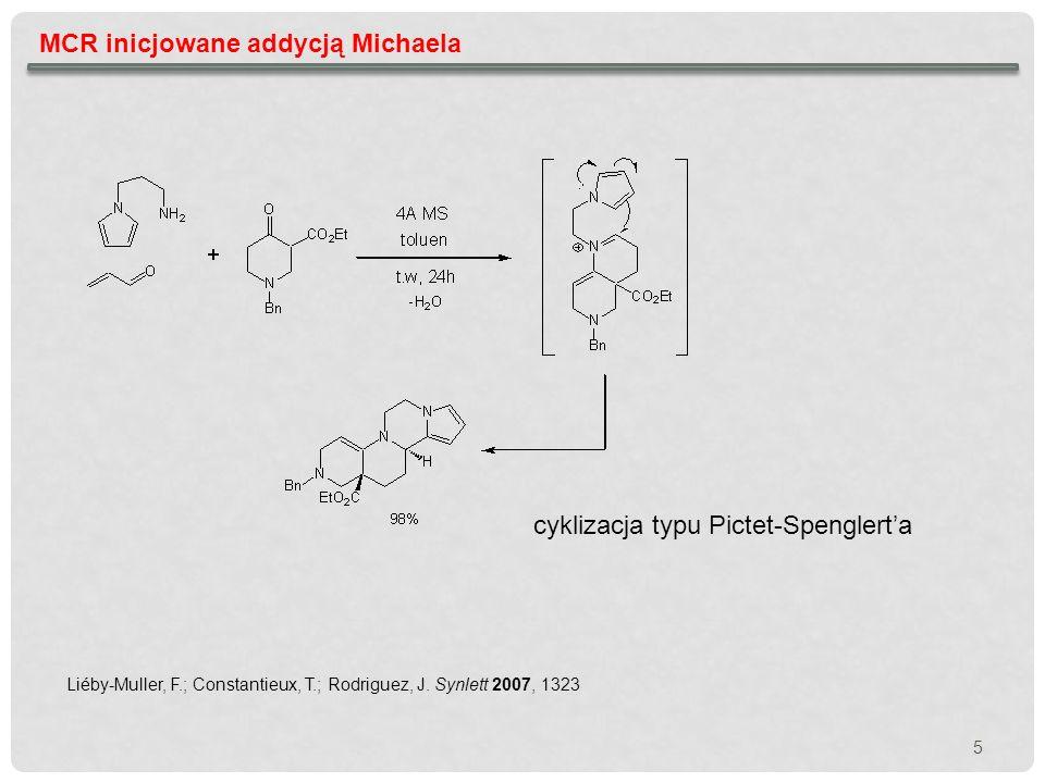 MCR inicjowane addycją Michaela - reakcje enancjoselektywne Michael-MBH mechanizm steroselektywność reakcji kontrolowana jest przez centrum asymatrii wygenerowane w add.