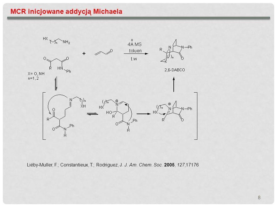 MCR inicjowane addycją Michaela - reakcje enancjoselektywne inne typy organokatalizatorów – c.d Hoashi, Y.; Yabuta, T.; Yuan, P.; Miyabe, H.; Takemoto, Y.