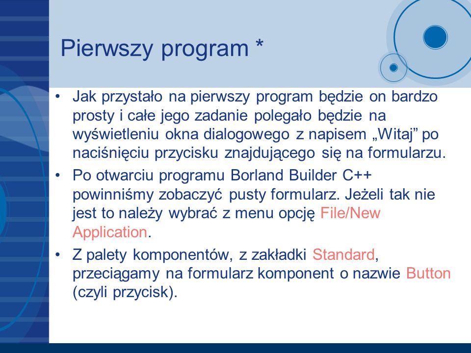 Pierwszy program * Jak przystało na pierwszy program będzie on bardzo prosty i całe jego zadanie polegało będzie na wyświetleniu okna dialogowego z na