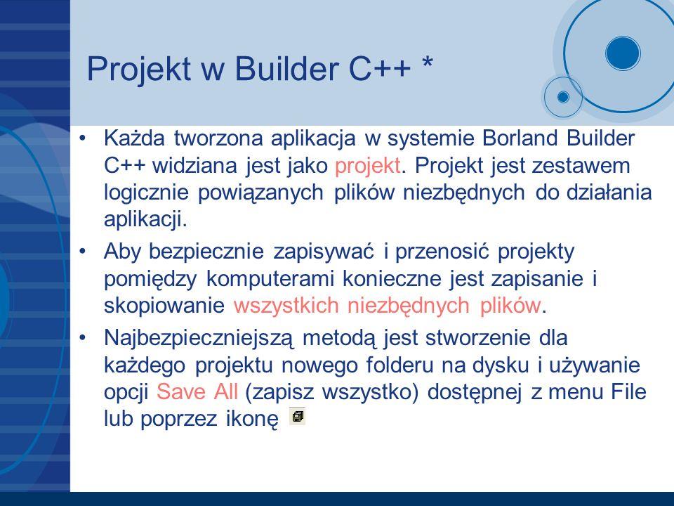 Projekt w Builder C++ * Każda tworzona aplikacja w systemie Borland Builder C++ widziana jest jako projekt. Projekt jest zestawem logicznie powiązanyc