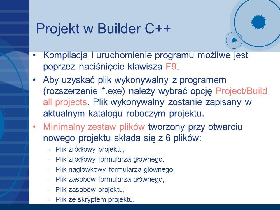 Projekt w Builder C++ Kompilacja i uruchomienie programu możliwe jest poprzez naciśnięcie klawisza F9. Aby uzyskać plik wykonywalny z programem (rozsz