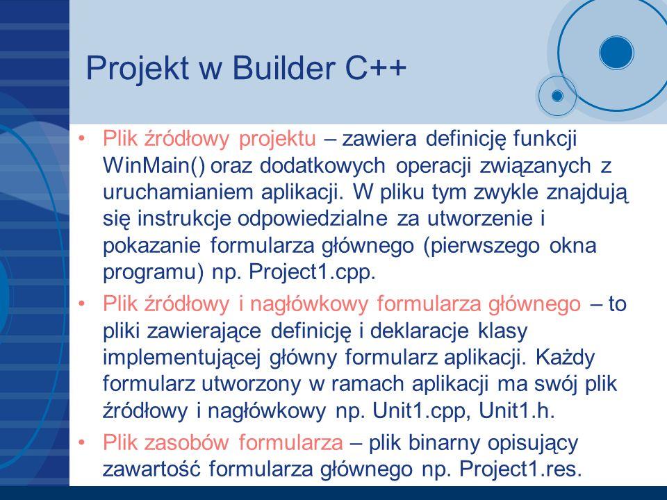 Projekt w Builder C++ Plik źródłowy projektu – zawiera definicję funkcji WinMain() oraz dodatkowych operacji związanych z uruchamianiem aplikacji. W p