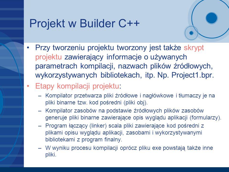 Projekt w Builder C++ Przy tworzeniu projektu tworzony jest także skrypt projektu zawierający informacje o używanych parametrach kompilacji, nazwach p