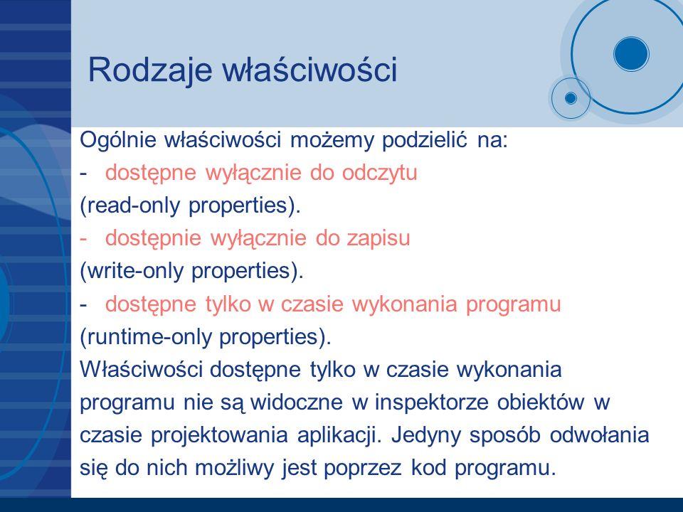 Rodzaje właściwości Ogólnie właściwości możemy podzielić na: - dostępne wyłącznie do odczytu (read-only properties). -dostępnie wyłącznie do zapisu (w
