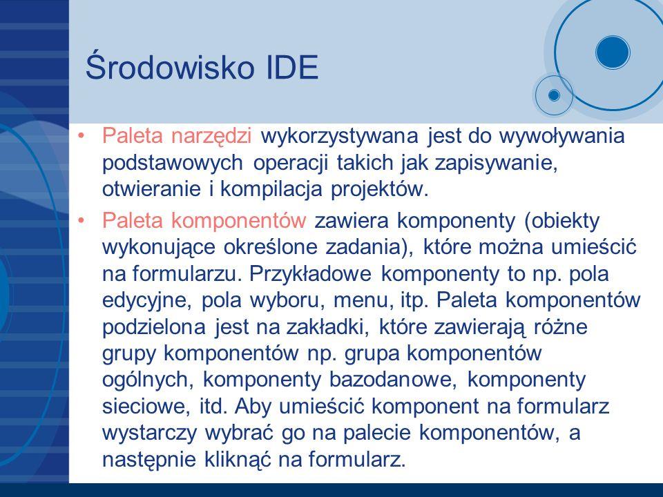 Środowisko IDE Paleta narzędzi wykorzystywana jest do wywoływania podstawowych operacji takich jak zapisywanie, otwieranie i kompilacja projektów. Pal