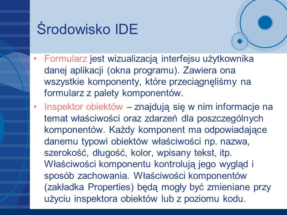 Środowisko IDE Formularz jest wizualizacją interfejsu użytkownika danej aplikacji (okna programu). Zawiera ona wszystkie komponenty, które przeciągnęl