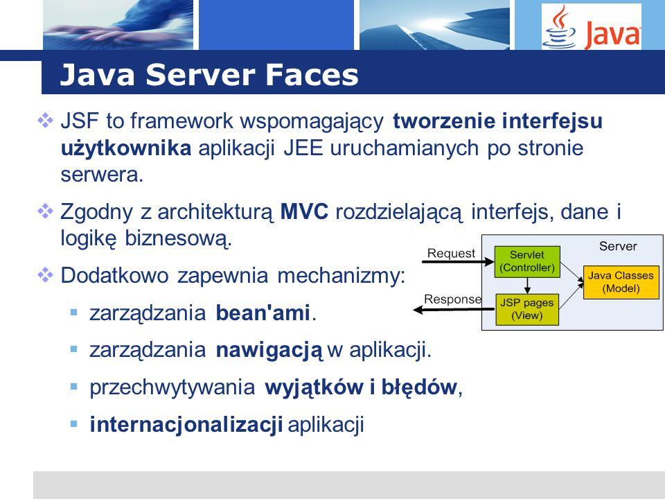 L o g o Java Server Faces JSF to framework wspomagający tworzenie interfejsu użytkownika aplikacji JEE uruchamianych po stronie serwera. Zgodny z arch